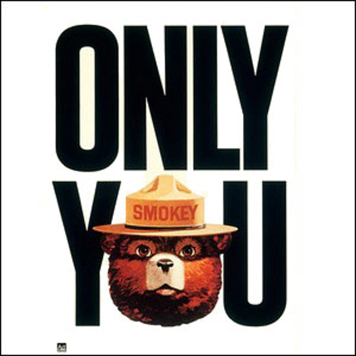 "A vintage Smokey the Bear fire prevention poster reading ""Only You""; where the O in You is Smokey's face."